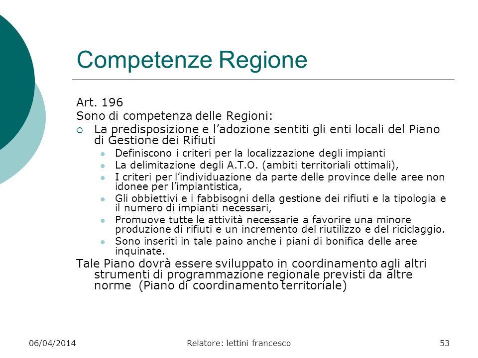 06/04/2014Relatore: lettini francesco53 Competenze Regione Art. 196 Sono di competenza delle Regioni: La predisposizione e ladozione sentiti gli enti