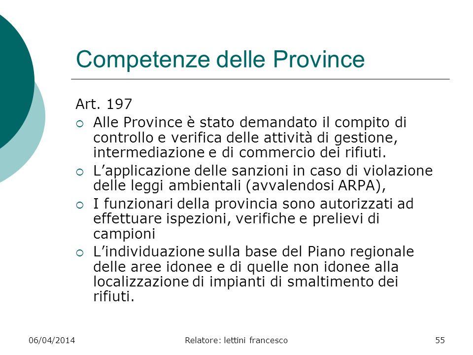 06/04/2014Relatore: lettini francesco55 Competenze delle Province Art. 197 Alle Province è stato demandato il compito di controllo e verifica delle at