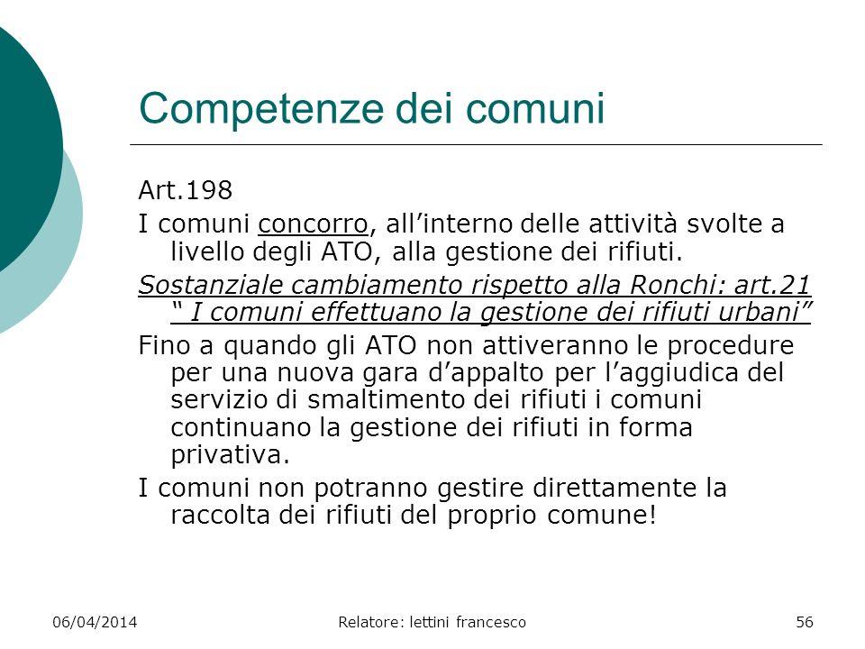 06/04/2014Relatore: lettini francesco56 Competenze dei comuni Art.198 I comuni concorro, allinterno delle attività svolte a livello degli ATO, alla ge