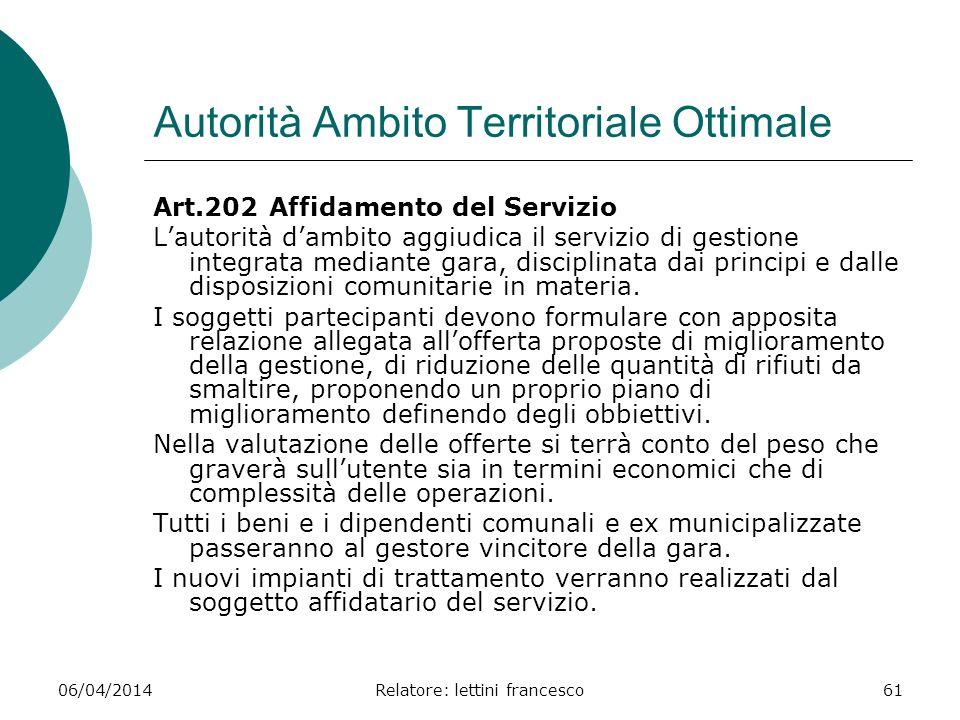 06/04/2014Relatore: lettini francesco61 Autorità Ambito Territoriale Ottimale Art.202 Affidamento del Servizio Lautorità dambito aggiudica il servizio