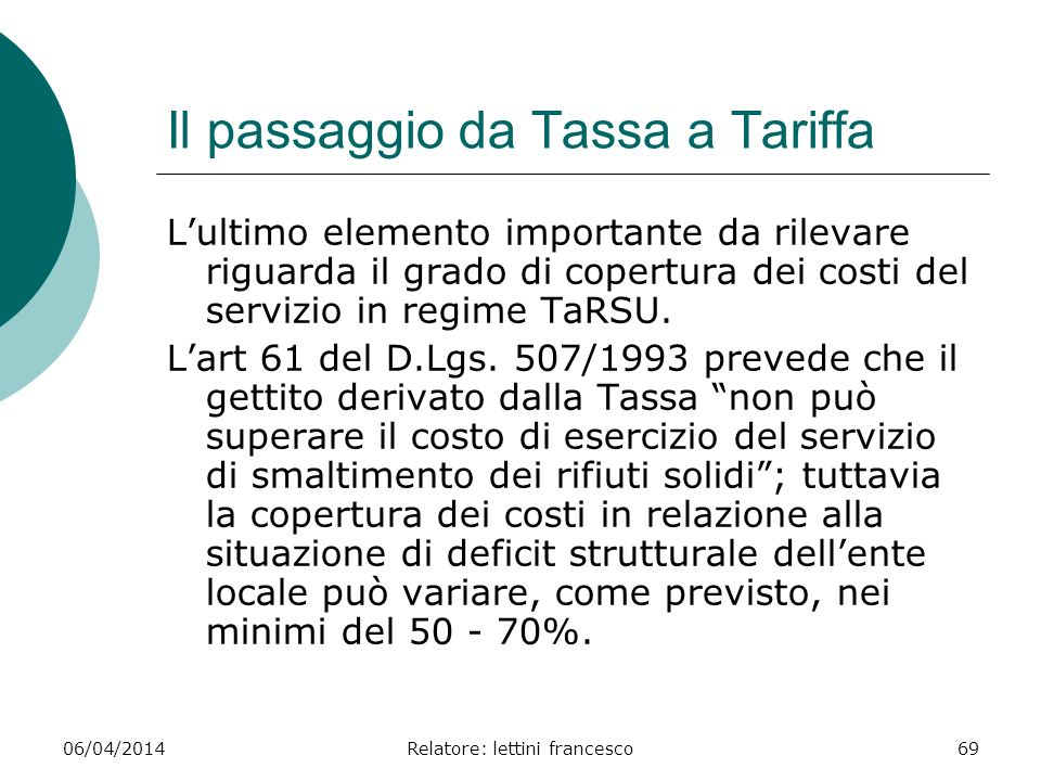 06/04/2014Relatore: lettini francesco69 Il passaggio da Tassa a Tariffa Lultimo elemento importante da rilevare riguarda il grado di copertura dei cos