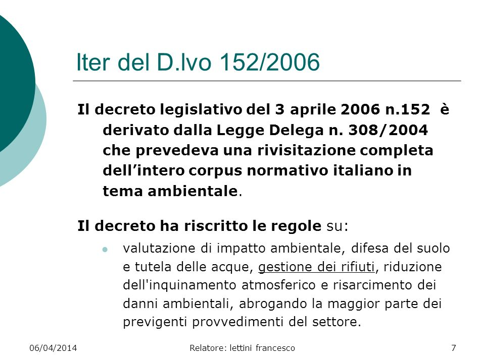 06/04/2014Relatore: lettini francesco7 Iter del D.lvo 152/2006 Il decreto legislativo del 3 aprile 2006 n.152 è derivato dalla Legge Delega n. 308/200