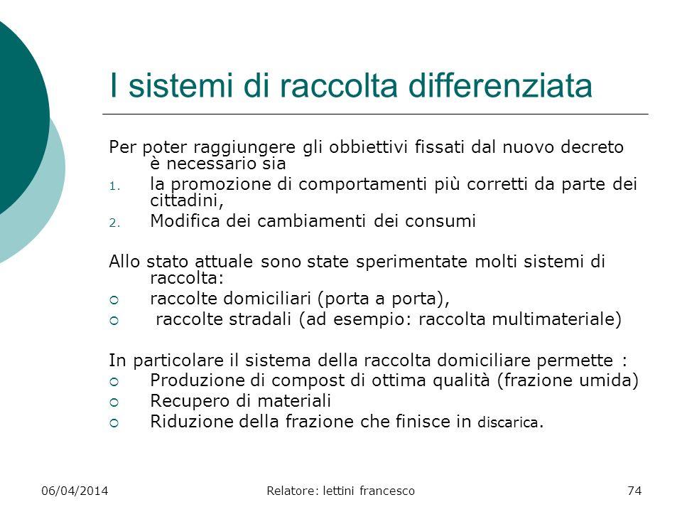 06/04/2014Relatore: lettini francesco74 I sistemi di raccolta differenziata Per poter raggiungere gli obbiettivi fissati dal nuovo decreto è necessari
