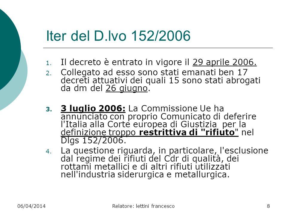 06/04/2014Relatore: lettini francesco8 Iter del D.lvo 152/2006 1. Il decreto è entrato in vigore il 29 aprile 2006. 2. Collegato ad esso sono stati em