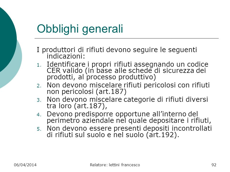 06/04/2014Relatore: lettini francesco92 Obblighi generali I produttori di rifiuti devono seguire le seguenti indicazioni: 1. Identificare i propri rif