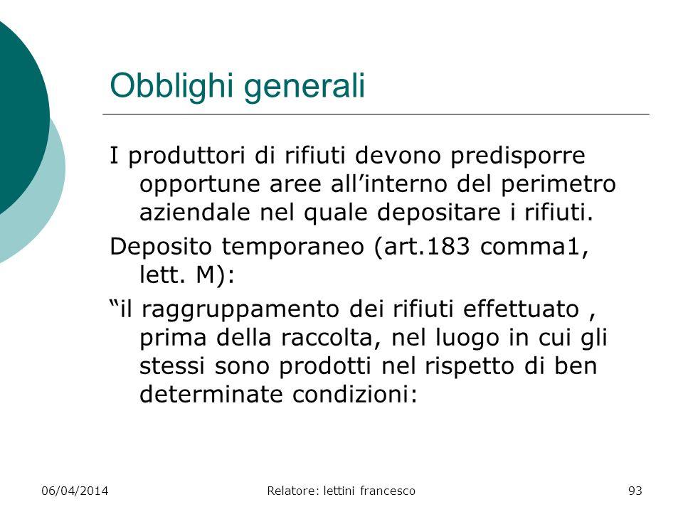 06/04/2014Relatore: lettini francesco93 Obblighi generali I produttori di rifiuti devono predisporre opportune aree allinterno del perimetro aziendale