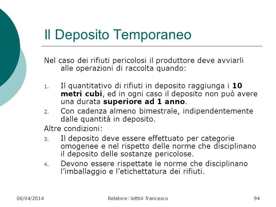 06/04/2014Relatore: lettini francesco94 Il Deposito Temporaneo Nel caso dei rifiuti pericolosi il produttore deve avviarli alle operazioni di raccolta