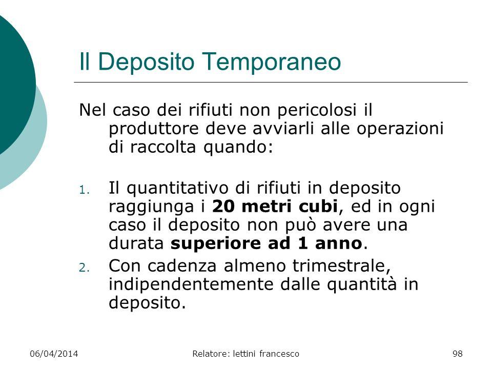 06/04/2014Relatore: lettini francesco98 Il Deposito Temporaneo Nel caso dei rifiuti non pericolosi il produttore deve avviarli alle operazioni di racc