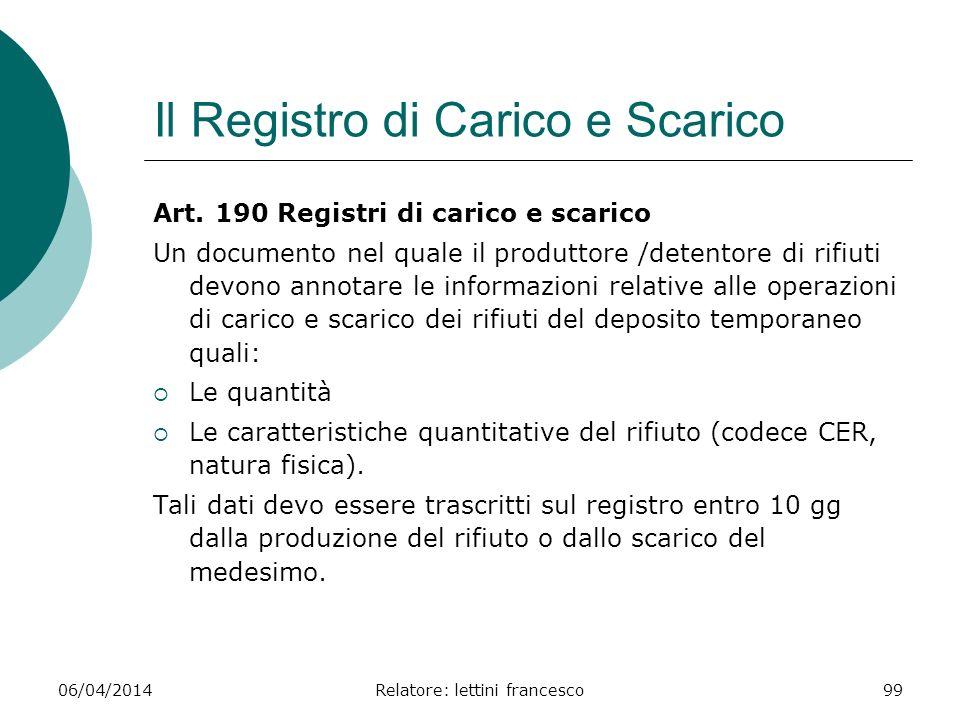 06/04/2014Relatore: lettini francesco99 Il Registro di Carico e Scarico Art. 190 Registri di carico e scarico Un documento nel quale il produttore /de