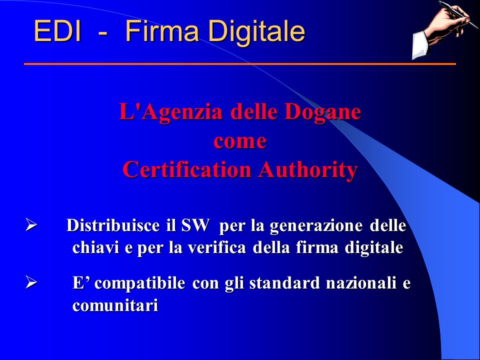 L'Agenzia delle Dogane come Certification Authority Distribuisce il SW per la generazione delle chiavi e per la verifica della firma digitale Distribu