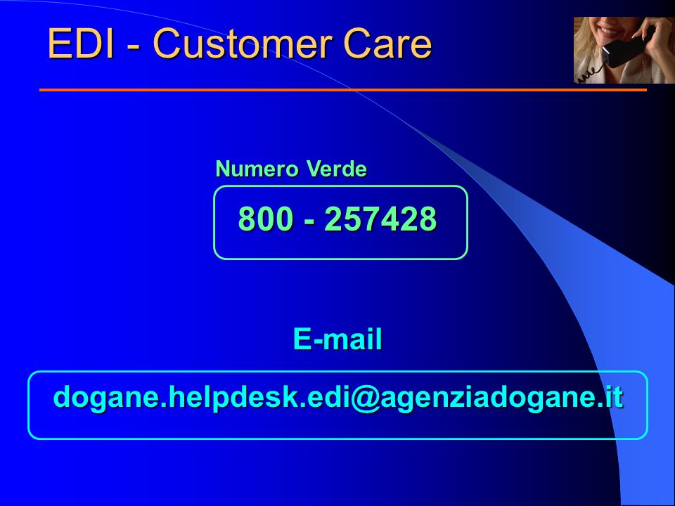 800 - 257428 E-maildogane.helpdesk.edi@agenziadogane.it EDI - Customer Care Numero Verde