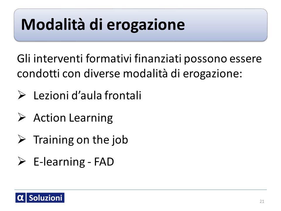 Modalità di erogazione Gli interventi formativi finanziati possono essere condotti con diverse modalità di erogazione: Lezioni daula frontali Action L
