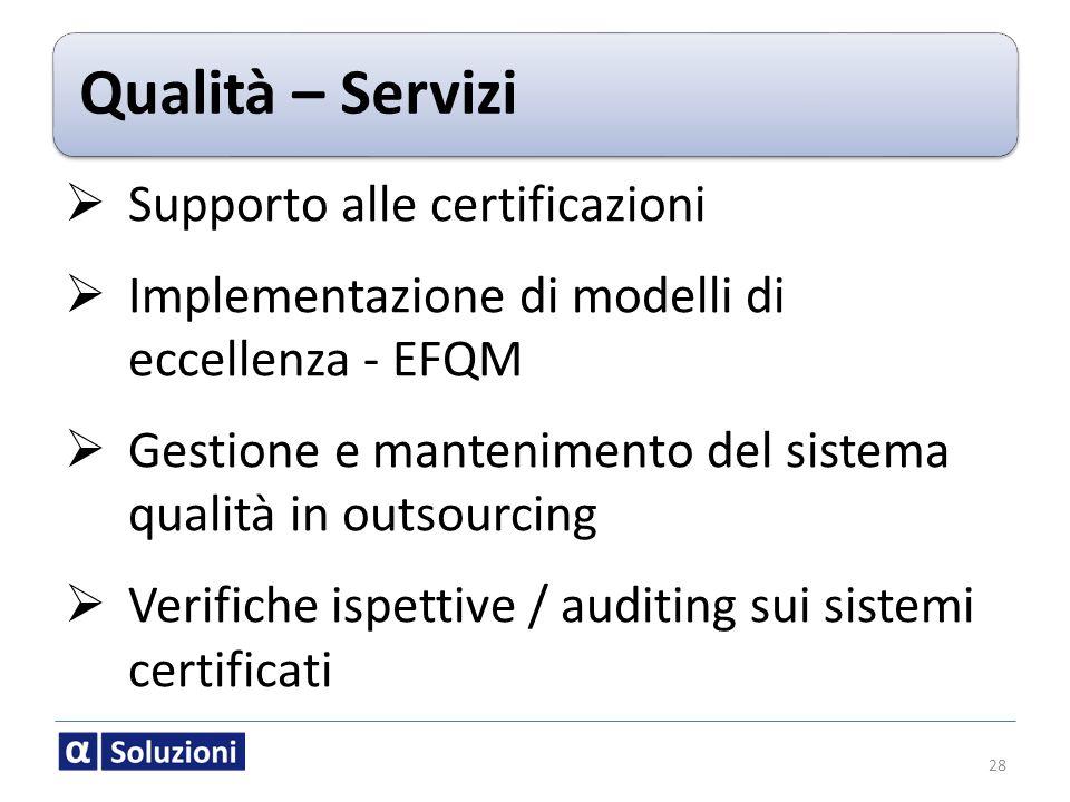Qualità – Servizi Supporto alle certificazioni Implementazione di modelli di eccellenza - EFQM Gestione e mantenimento del sistema qualità in outsourc