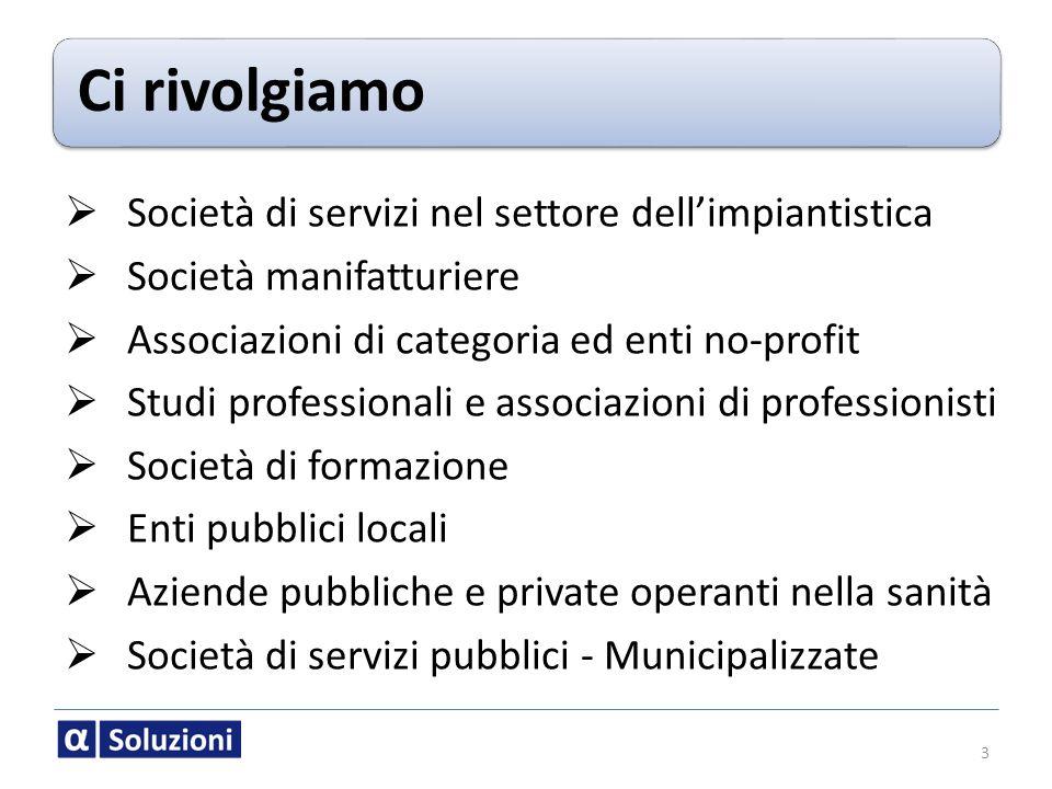 Ci rivolgiamo Società di servizi nel settore dellimpiantistica Società manifatturiere Associazioni di categoria ed enti no-profit Studi professionali