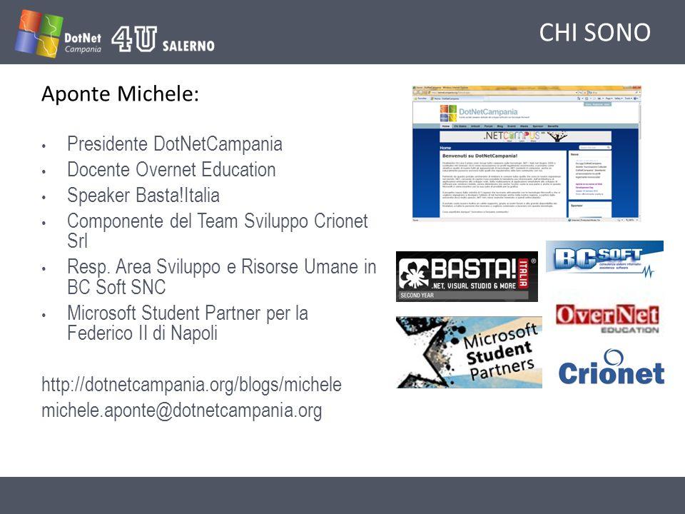 CHI SONO Aponte Michele: Presidente DotNetCampania Docente Overnet Education Speaker Basta!Italia Componente del Team Sviluppo Crionet Srl Resp.