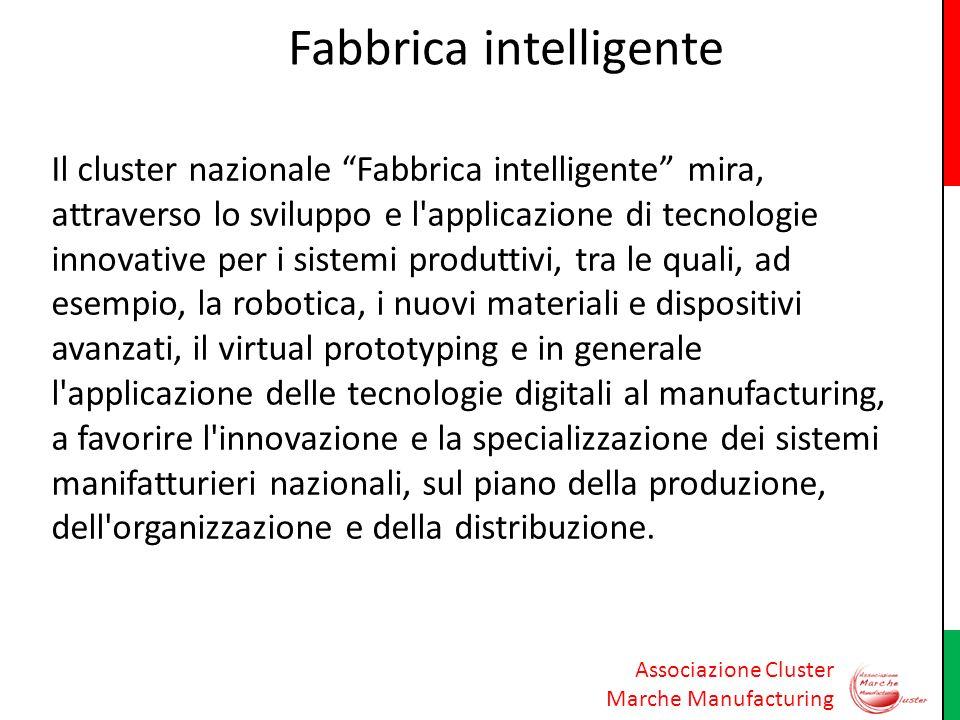 Associazione Cluster Marche Manufacturing Fabbrica intelligente Il cluster nazionale Fabbrica intelligente mira, attraverso lo sviluppo e l'applicazio