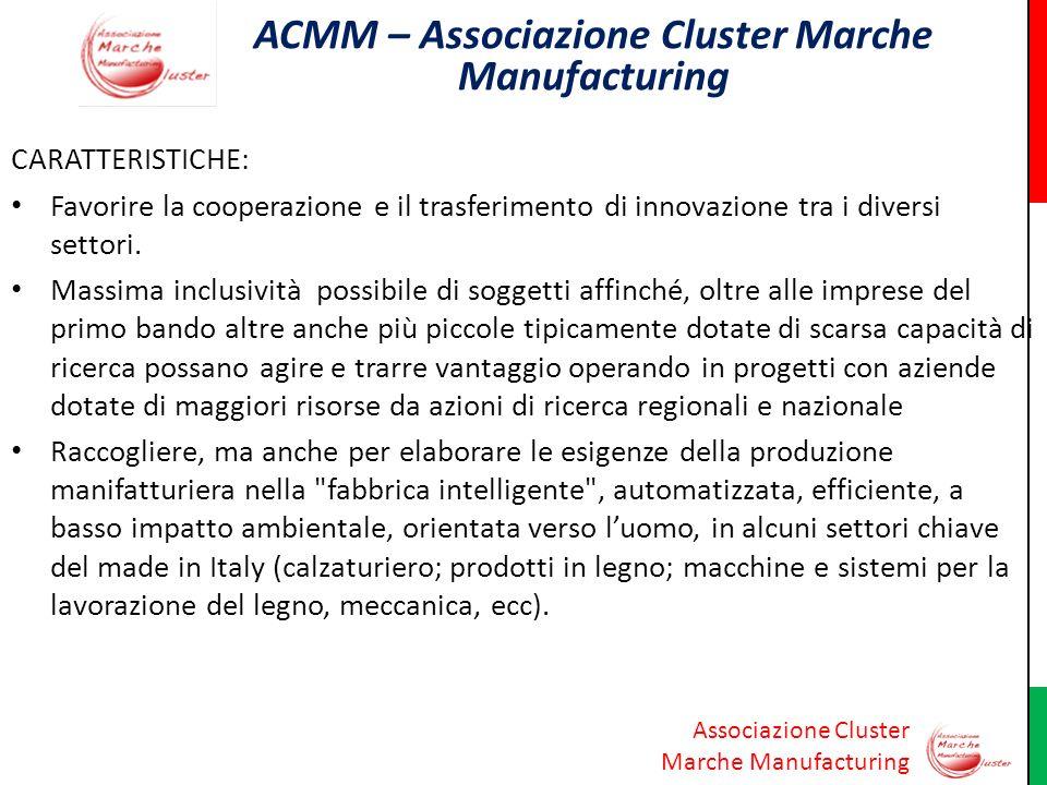 Associazione Cluster Marche Manufacturing CARATTERISTICHE: Favorire la cooperazione e il trasferimento di innovazione tra i diversi settori. Massima i