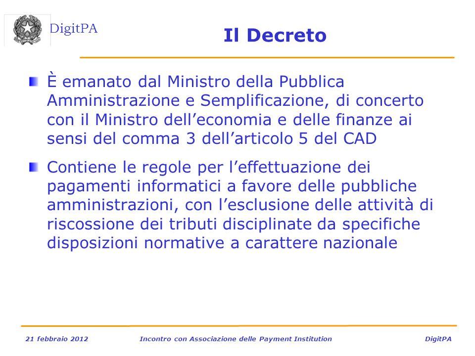 DigitPA 21 febbraio 2012Incontro con Associazione delle Payment Institution DigitPA Il Decreto È emanato dal Ministro della Pubblica Amministrazione e