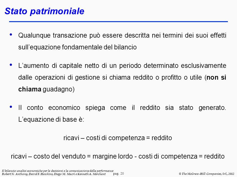 pag. 20 Il bilancio: analisi economiche per le decisioni e la comunicazione della performance Robert N. Anthony, David F. Hawkins, Diego M. Macrì e Ke