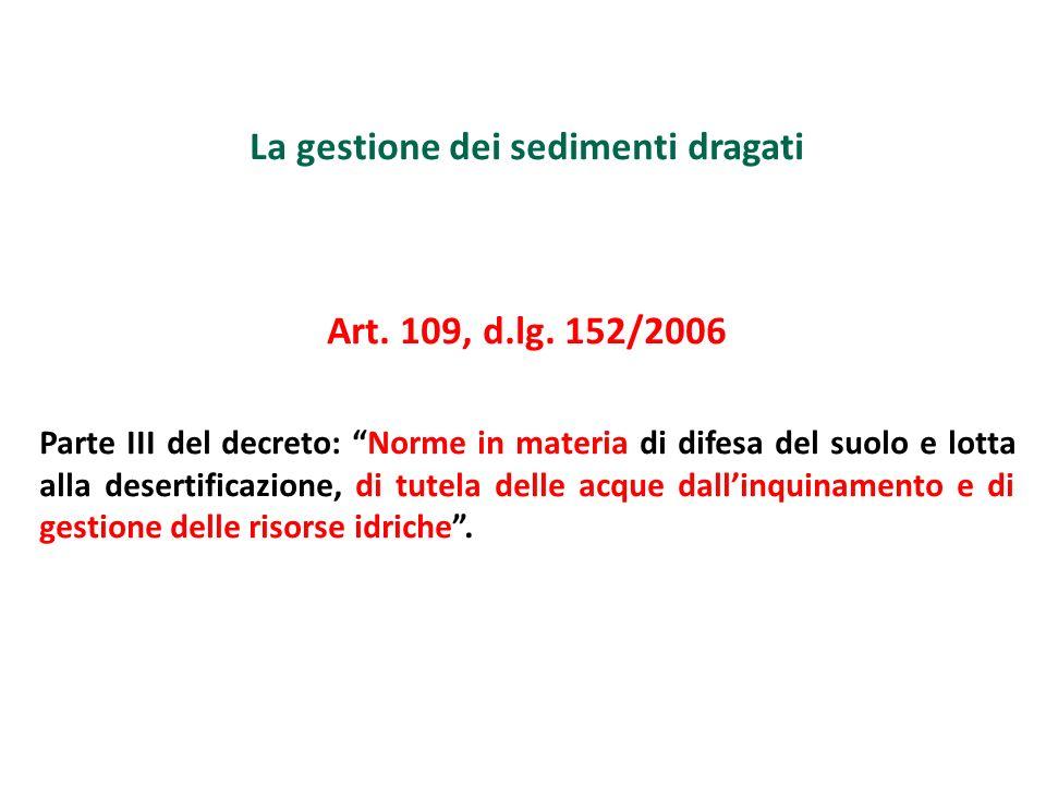 La gestione dei sedimenti dragati Art. 109, d.lg. 152/2006 Parte III del decreto: Norme in materia di difesa del suolo e lotta alla desertificazione,