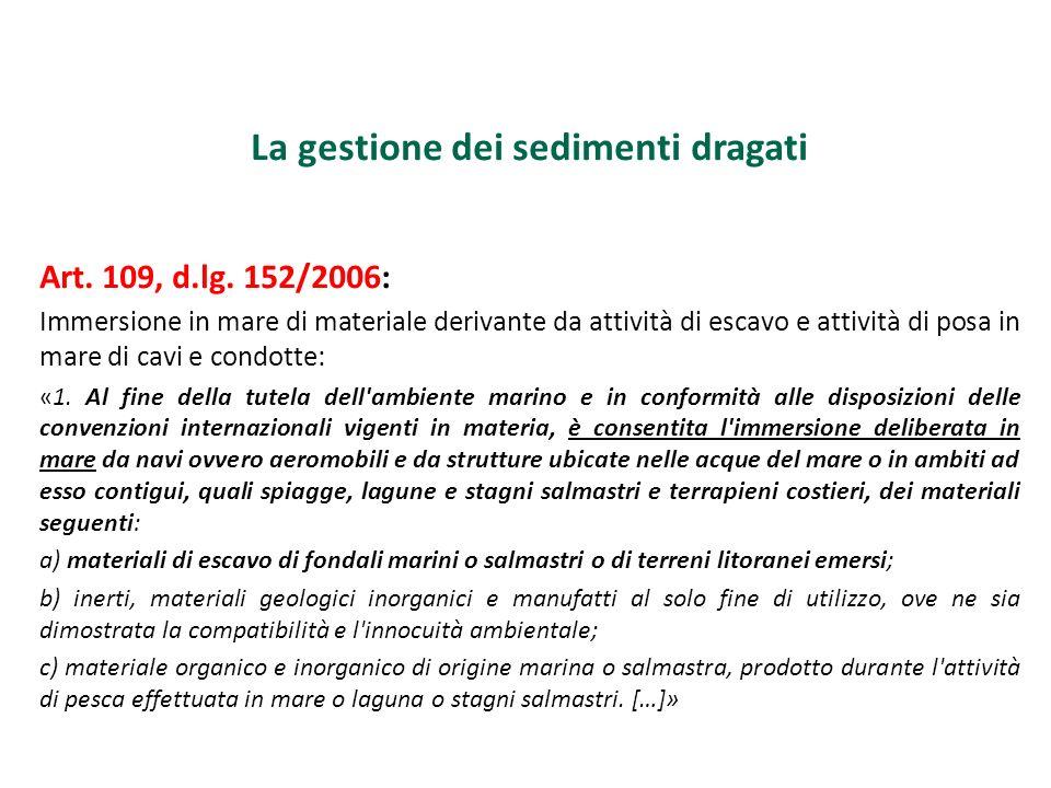 La gestione dei sedimenti dragati Art. 109, d.lg. 152/2006: Immersione in mare di materiale derivante da attività di escavo e attività di posa in mare