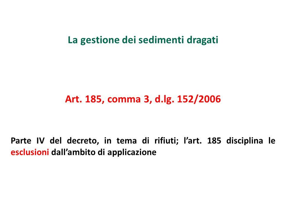 La gestione dei sedimenti dragati Art. 185, comma 3, d.lg. 152/2006 Parte IV del decreto, in tema di rifiuti; lart. 185 disciplina le esclusioni dalla