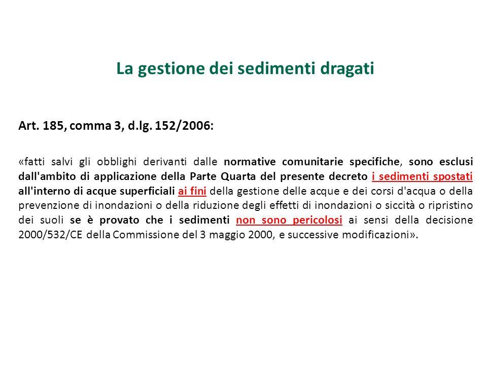 La gestione dei sedimenti dragati Art. 185, comma 3, d.lg. 152/2006: «fatti salvi gli obblighi derivanti dalle normative comunitarie specifiche, sono