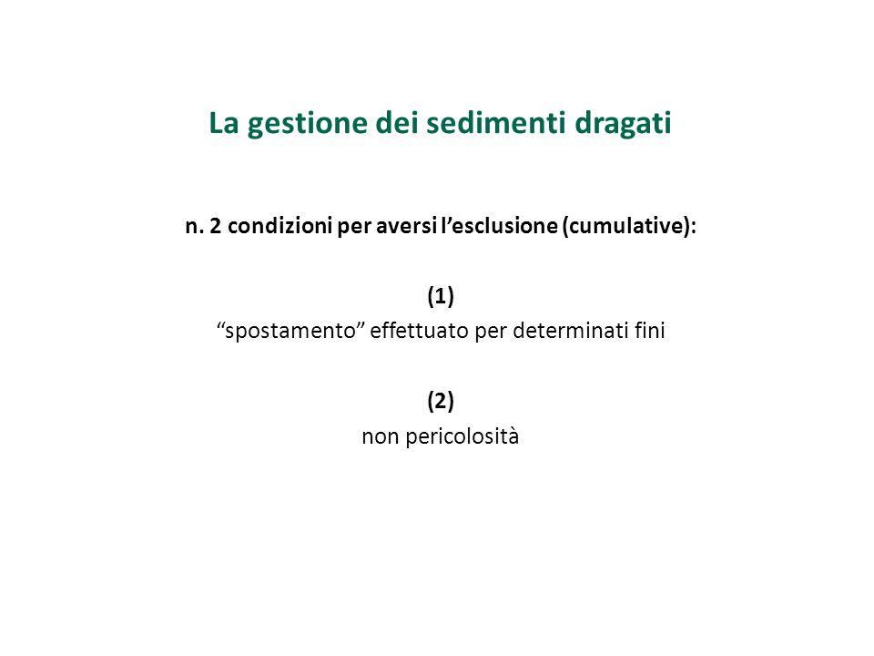 La gestione dei sedimenti dragati n. 2 condizioni per aversi lesclusione (cumulative): (1) spostamento effettuato per determinati fini (2) non pericol