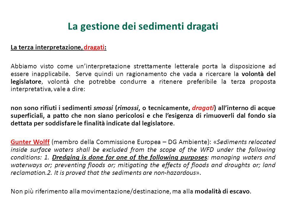 La gestione dei sedimenti dragati La terza interpretazione, dragati: Abbiamo visto come uninterpretazione strettamente letterale porta la disposizione