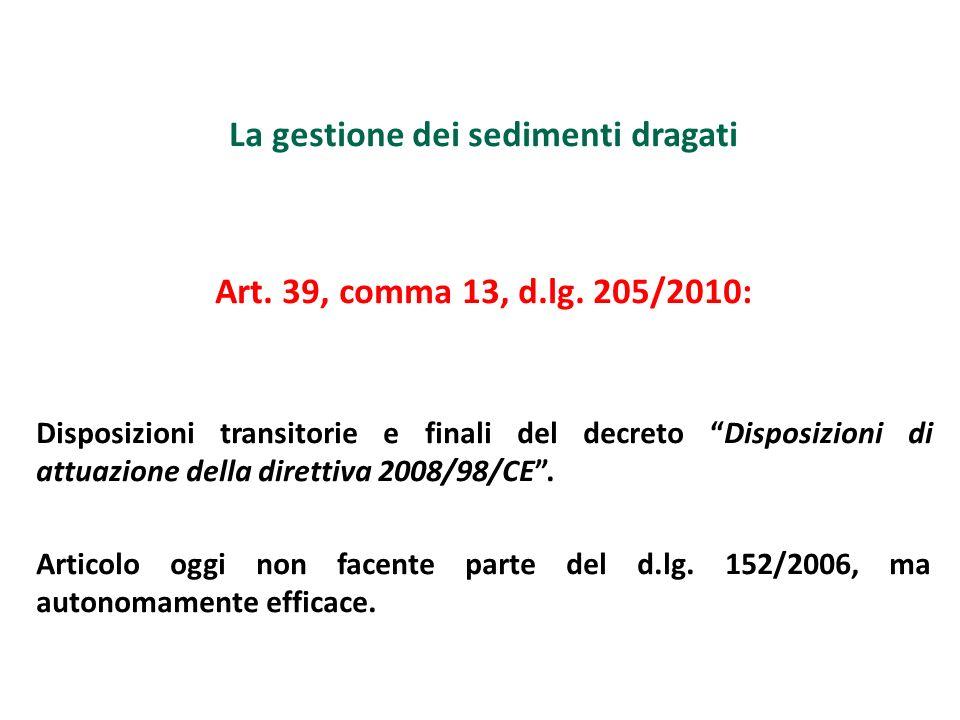 La gestione dei sedimenti dragati Art. 39, comma 13, d.lg. 205/2010: Disposizioni transitorie e finali del decreto Disposizioni di attuazione della di