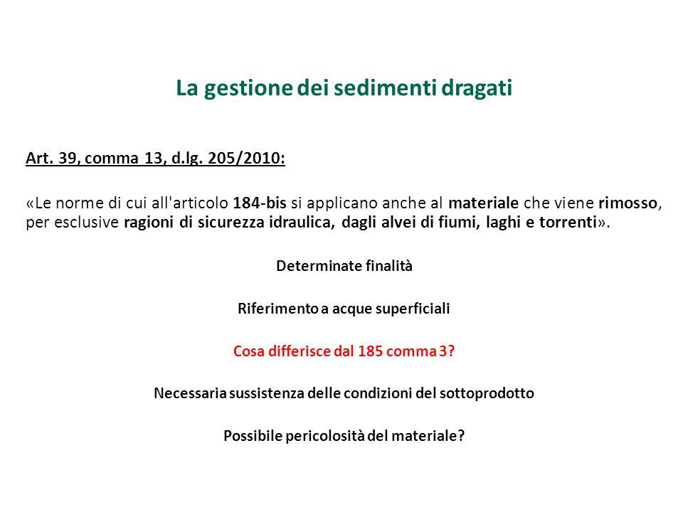 La gestione dei sedimenti dragati Art. 39, comma 13, d.lg. 205/2010: «Le norme di cui all'articolo 184-bis si applicano anche al materiale che viene r