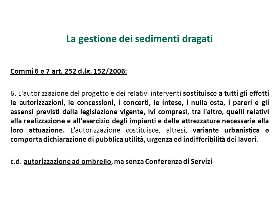 La gestione dei sedimenti dragati Commi 6 e 7 art. 252 d.lg. 152/2006: 6. L'autorizzazione del progetto e dei relativi interventi sostituisce a tutti