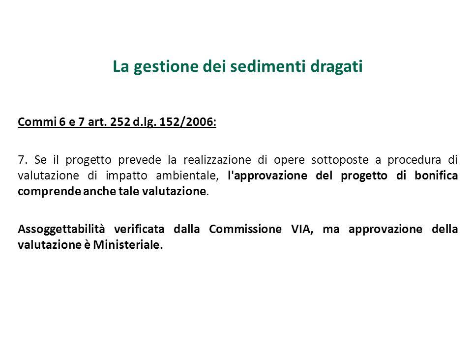 La gestione dei sedimenti dragati Commi 6 e 7 art. 252 d.lg. 152/2006: 7. Se il progetto prevede la realizzazione di opere sottoposte a procedura di v