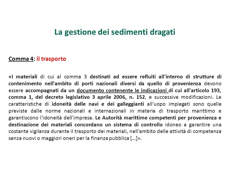 La gestione dei sedimenti dragati Comma 4: il trasporto «I materiali di cui al comma 3 destinati ad essere refluiti all'interno di strutture di conten