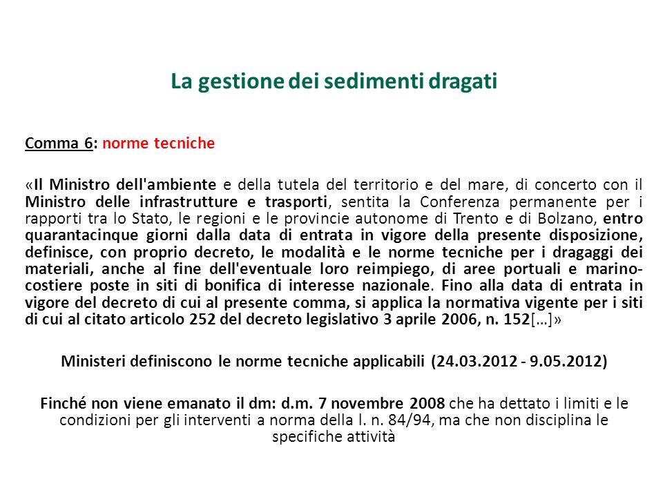 La gestione dei sedimenti dragati Comma 6: norme tecniche «Il Ministro dell'ambiente e della tutela del territorio e del mare, di concerto con il Mini