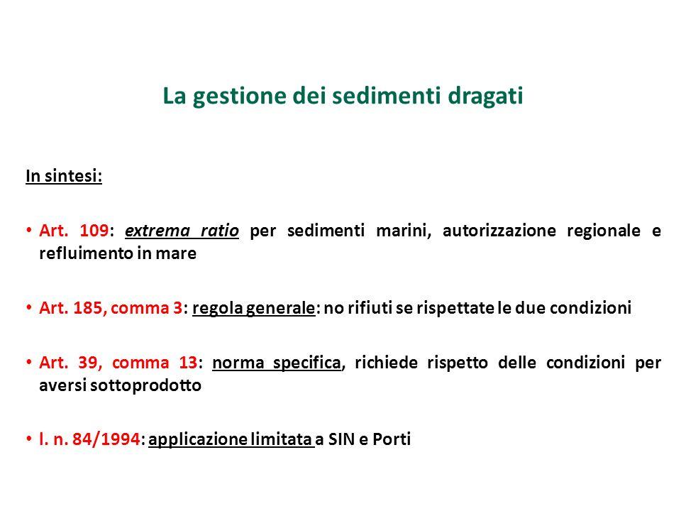 La gestione dei sedimenti dragati In sintesi: Art. 109: extrema ratio per sedimenti marini, autorizzazione regionale e refluimento in mare Art. 185, c