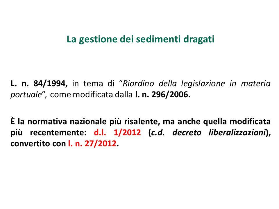 La gestione dei sedimenti dragati L. n. 84/1994, in tema di Riordino della legislazione in materia portuale, come modificata dalla l. n. 296/2006. È l