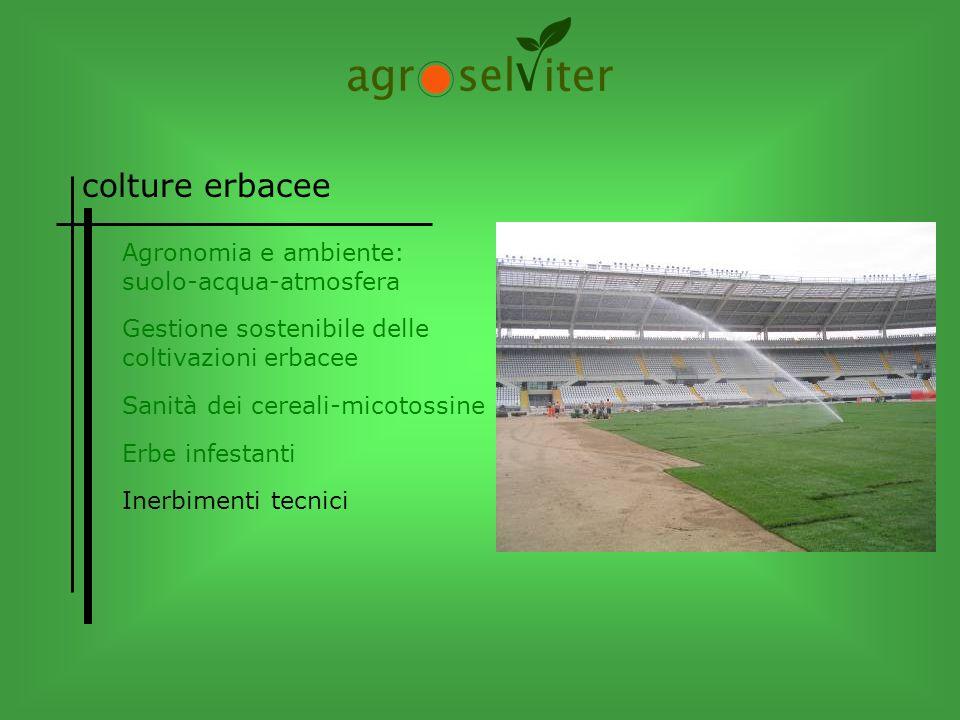 colture erbacee Agronomia e ambiente: suolo-acqua-atmosfera Erbe infestanti Sanità dei cereali-micotossine Gestione sostenibile delle coltivazioni erb