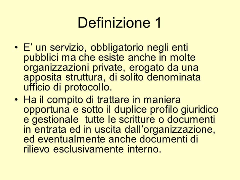 Definizione 2 Il servizio deve numerare, classificare ed archiviare tutti i documenti prodotti dallente, in modo da consentirne la corretta lavorazione, il rapido recupero delle informazioni associate, la loro autenticazione e la conservazione.