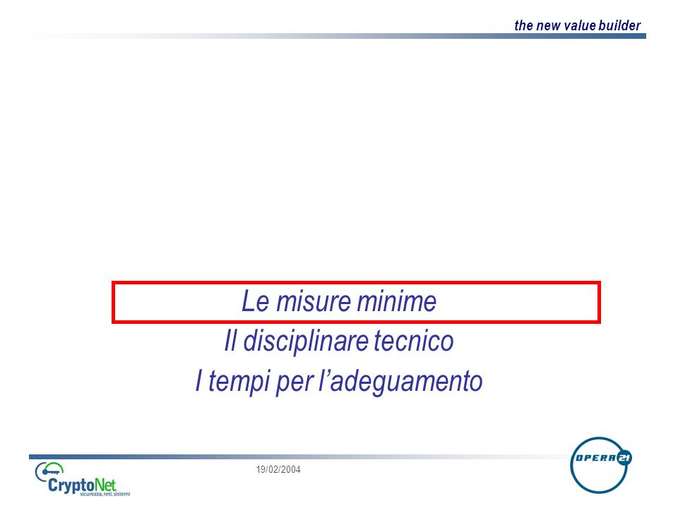 the new value builder 19/02/2004 Le misure minime Il disciplinare tecnico I tempi per ladeguamento