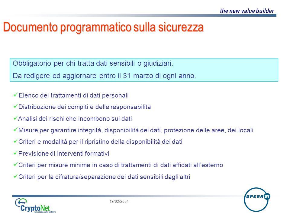 the new value builder 19/02/2004 Documento programmatico sulla sicurezza Obbligatorio per chi tratta dati sensibili o giudiziari.