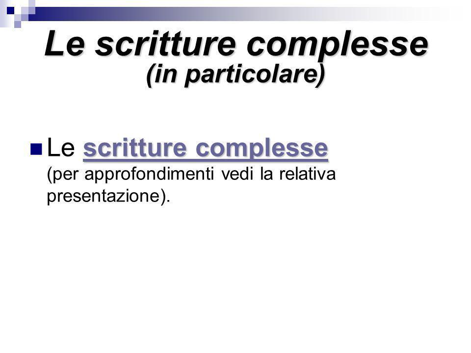 Le scritture complesse (in particolare) scritture complesse scritture complesse Le scritture complesse (per approfondimenti vedi la relativa presentaz