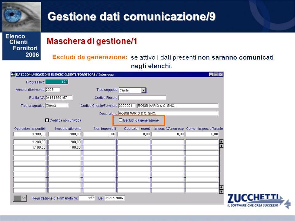 Gestione dati comunicazione/9 Maschera di gestione/1 Escludi da generazione: se attivo i dati presenti non saranno comunicati negli elenchi.