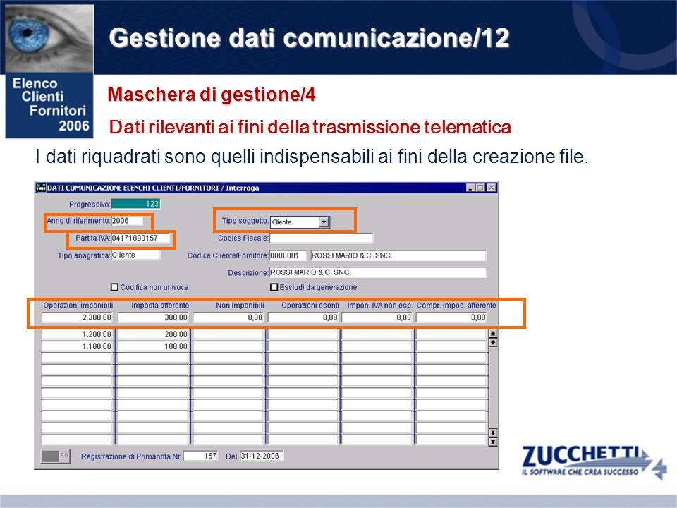 Gestione dati comunicazione/12 Maschera di gestione/4 Dati rilevanti ai fini della trasmissione telematica I dati riquadrati sono quelli indispensabili ai fini della creazione file.