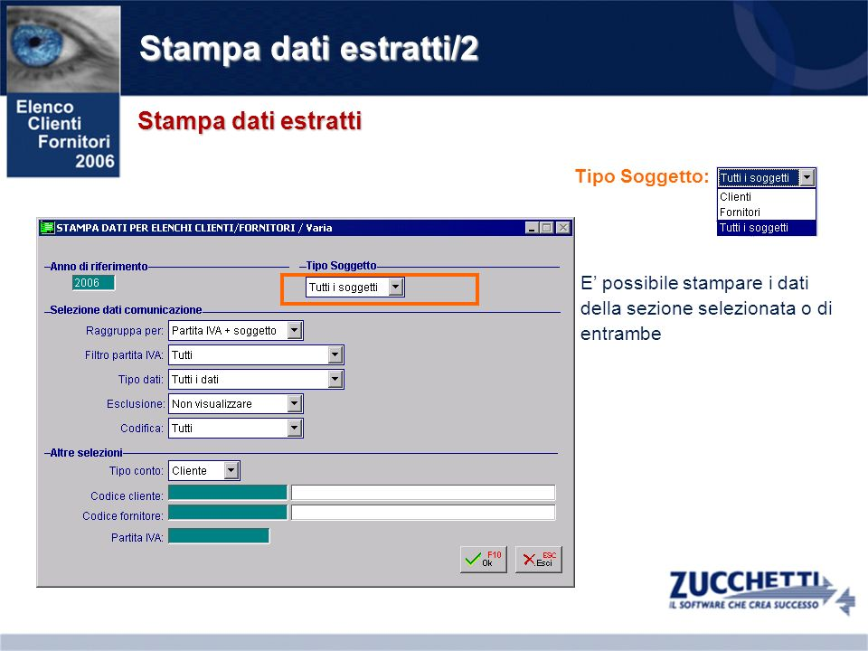 Stampa dati estratti/2 Stampa dati estratti Tipo Soggetto: E possibile stampare i dati della sezione selezionata o di entrambe