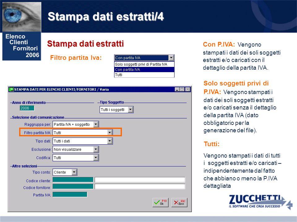 Stampa dati estratti/4 Stampa dati estratti Filtro partita Iva: Con P.IVA: Vengono stampati i dati dei soli soggetti estratti e/o caricati con il dettaglio della partita IVA.