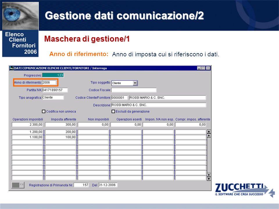 Gestione dati comunicazione/13 Variazione dati (F3) Per le registrazioni estratte dalla primanota contabile, entrando in modalità modifica (F3) è possibile: 1) Modificare tutti i dati tranne i i valori da comunicare 2) Aggiungere righe 3) Eliminare (F6) righe Nella testata Nel dettaglio Le modifiche al dettaglio aggiornano i totali in testata che, come visto, sono i valori che verranno comunicati.