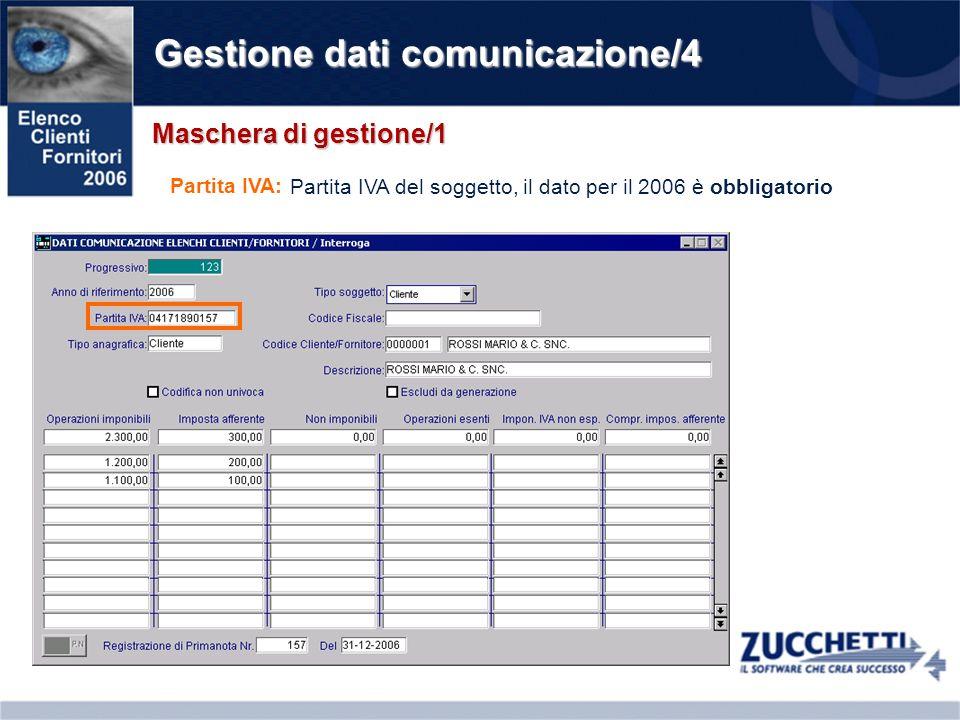 Gestione dati comunicazione/4 Maschera di gestione/1 Partita IVA: Partita IVA del soggetto, il dato per il 2006 è obbligatorio