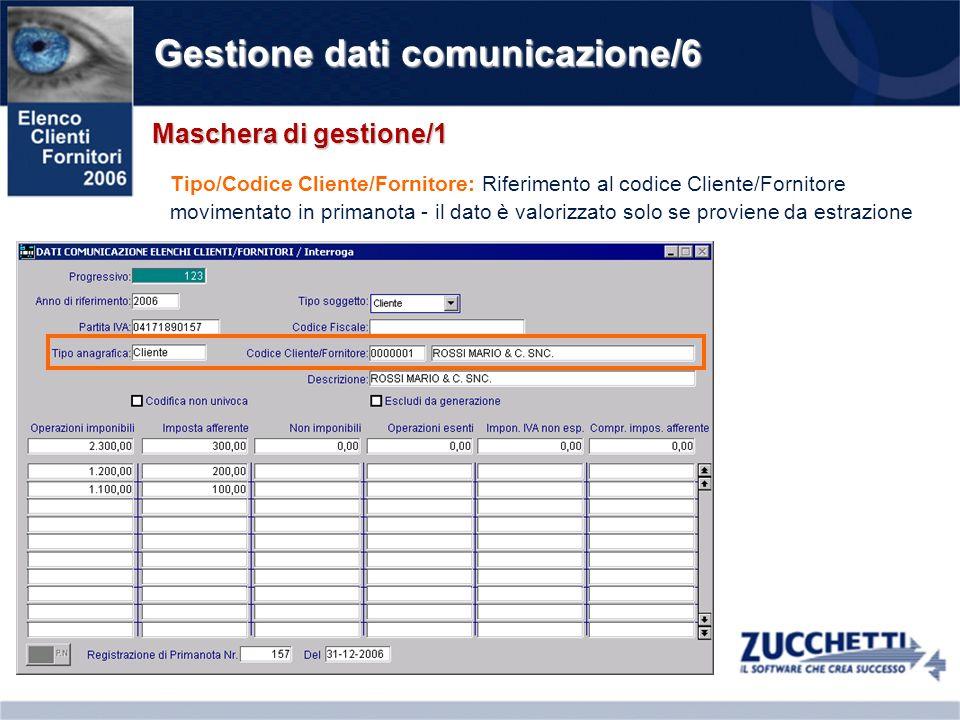 Gestione dati comunicazione/6 Maschera di gestione/1 Tipo/Codice Cliente/Fornitore: Riferimento al codice Cliente/Fornitore movimentato in primanota -