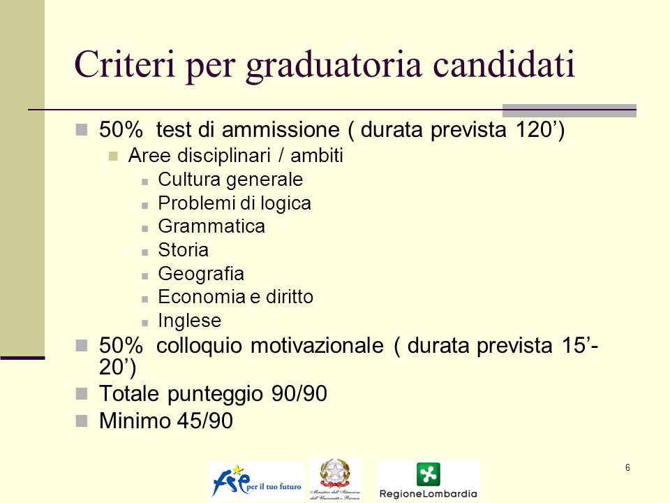 Criteri per graduatoria candidati 50% test di ammissione ( durata prevista 120) Aree disciplinari / ambiti Cultura generale Problemi di logica Grammat